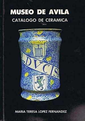 MUSEO DE AVILA: CATALOGO DE CERAMICA: LÓPEZ FERNÁNDEZ, María Teresa