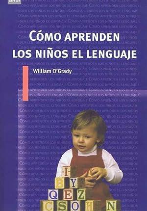 COMO APRENDEN LOS NIÑOS EL LENGUAJE: O'GRADY, William