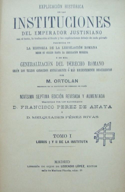 INSTITUCIONES DEL EMPERADOR JUSTINIANO. 2 TOMOS by ORTOLAN, M ...