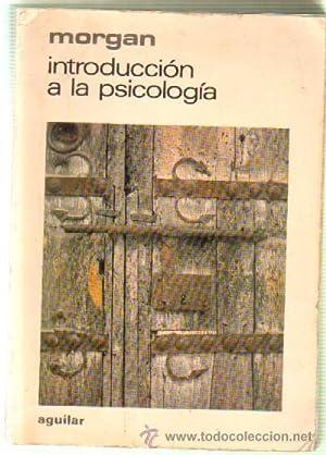 INTRODUCCION A LA PSICOLOGIA: MORGAN, CLIFFORD; KING,