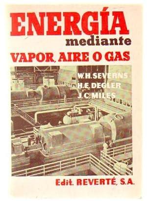 ENERGIA MEDIANTE VAPOR, AIRE O GAS: SEVERNS W. H., DEGLER H. E., MILES, J. C.