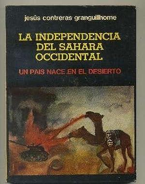 LA INDEPENDENCIA DEL SAHARA OCCIDENTAL UNPAIS NACE EN EL DESIERTO: CONTRERAS GRANGUILLHOME, JESUS