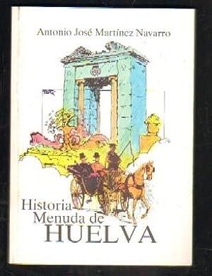 HISTORIA MENUDA DE HUELVA.: MARTINEZ NAVARRO, ANTONIO JOSE.