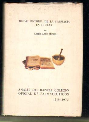 BREVE HISTORIA DE LA FARMACIA EN HUELVA.: DIAZ HIERRO, DIEGO.