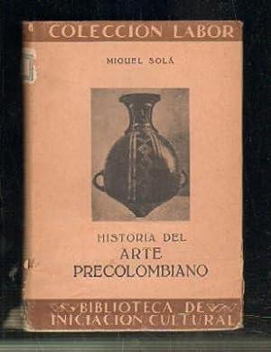 HISTORIA DEL ARTE PRECOLOMBIANO.: SOLÁ, MIGUEL.
