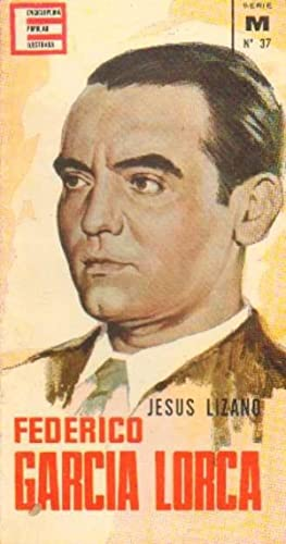 ENCICLOPEDIA POPULAR ILUSTRADA. SERIE M Nº37. FEDERICO GARCIA LORCA: LIZANO, JESUS
