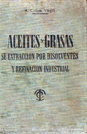 EXTRACCION POR DISOLVENTES Y REFINACION INDUSTRIAL DE ACEITES Y GRASAS: COLOM VIRGILI, RAMON