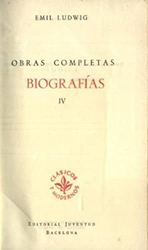 EMIL LUDWIG. OBRAS COMPLETAS. BIOGRAFIAS. TOMO IV.: LUDWIG, EMIL.