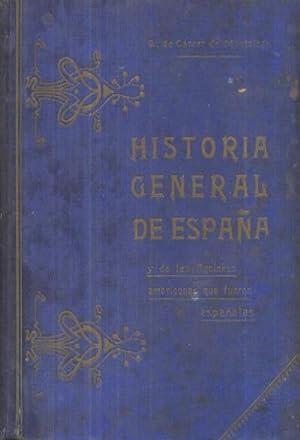 HISTORIA GENERAL DE ESPAÑA Y DE LAS NACIONES AMERICANAS QUE FUERON ESPAÑOLAS. TOMO ...