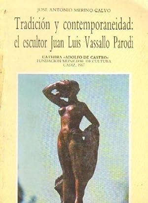 TRADICION Y CONTEMPORANEIDAD: EL ESCULTOR JUAN LUIS VASSALLO PARODI: MERINO CASTRO, JOSE ANTONIO