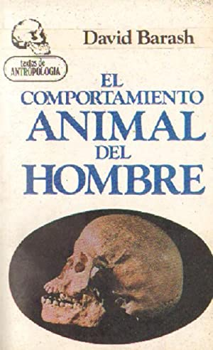 EL COMPORTAMIENTO ANIMAL DEL HOMBRE: BARASH, DAVID