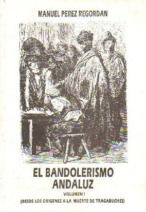 EL BANDOLERISMO ANDALUZ. TOMO l: PEREZ REGORDAN, MANUEL