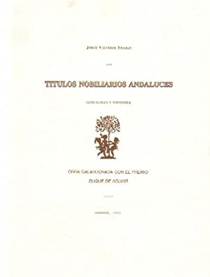 TITULOS NOBILIARIOS ANDALUCES. GENEALOGIA Y TOPONIMIA.: VALVERDE FRAIKIN, JORGE