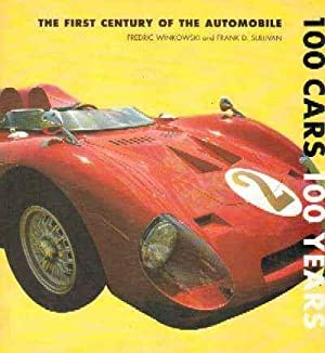 100 CARS 100 YEARS. The first century of the automobile: SULLIVAN, F. - WINKOWSKI, F.