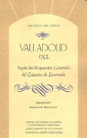 VALLADOLID, 1752. SEGUN LAS RESPUESTAS GENERALES DEL CATASTRO DE ENSENADA.: BENNASSAR, BARTOLOME