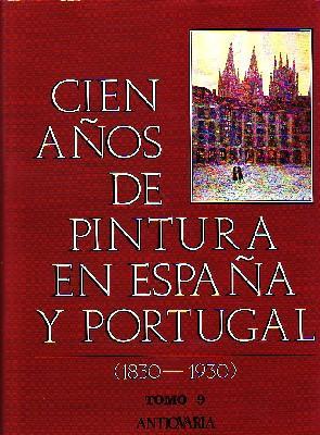CIEN AÑOS DE PINTURA EN ESPAÑA Y PORTUGAL (1830-1930) TOMO 9 ANTIQUARIA: VV.AA.