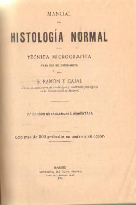MANUAL DE HISTOLOGIA NORMAL Y DE TECNICA MICROGRAFICA PARA USO DE ESTUDIANTES: RAMON Y CAJAL, S.