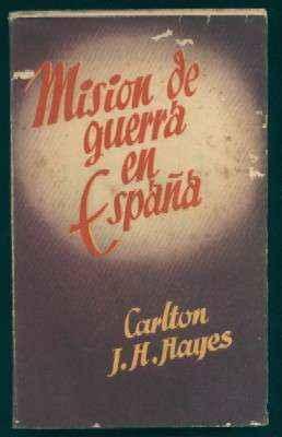 MISION DE GUERRA EN ESPAÑA.: HAYES, CARLTON J. H.