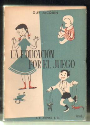 LA EDUCACIÓN POR EL JUEGO: JACQUIN,G.