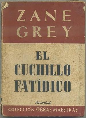 EL CUCHILLO FATIDICO. COL. OBRAS MAESTRAS. EDITORIAL JUVENTUD: ZANE GREY