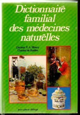DICTIONNAIRE FAMILIAL DES MEDECINES NATURELLES: MAURY,E.A.;CHANTAL DE RUDDER