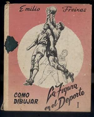 COMO DIBUJAR LA FIGURA EN EL DEPORTE: FREIXAS, EMILIO.