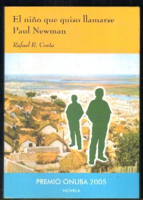 EL NIÑO QUE QUISO LLAMARSE PAUL NEWMAN: COSTA,RAFAEL R.