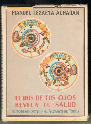 EL IRIS DE TUS OJOS REVELA TU: LEZAETA ACHARÁN,MANUEL