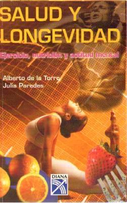 SALUD Y LONGEVIDAD. EJERCICIO NUTRICION Y ACTITUD: DE LA TORRE,