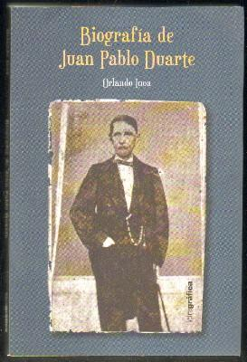 BIOGRAFÍA DE JUAN PABLO DUARTE: INOA,ORLANDO.