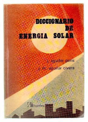 DICCIONARIO DE ENERGIA SOLAR.: AGUILAR PERIS, J./AGUILAR