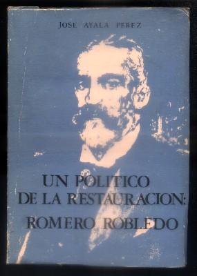 UN POLITICO DE LA RESTAURACION: ROMERO ROBLEDO.: AYALA PEREZ, JOSE.