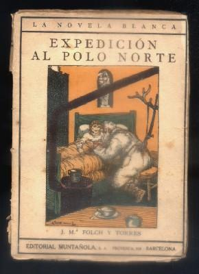 EXPEDICION AL POLO NORTE. COL. LA NOVELA: FOLCH Y TORRES,