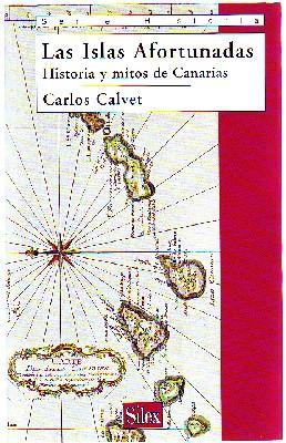 LAS ISLAS AFORTUNADAS. HISTORIA Y MITOS DE: CALVET, CARLOS