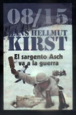 08/15. EL SARGENTO ASCH VA A LA: KIRST, HANS HELLMUT.