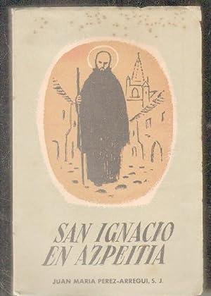 SAN IGNACIO EN AZPEITIA.: PEREZ-ARREGUI,S.J. JUAN MARIA.