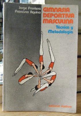 GIMNASIA DEPORTIVA MASCULINA. TECNICA Y METODOLOGIA.: FRONTERA, JORGE /