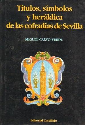 TITULOS, SIMBOLOS Y HERALDICA DE LAS COFRADIAS DE SEVILLA.: CALVO VERDU, MIGUEL.