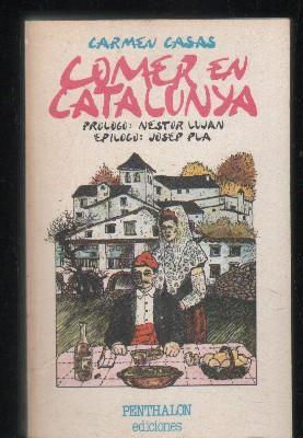 COMER EN CATALUÑA.PROLOGO: NESTOR LUJAN.EPILOGO JOSEP PLA.: CASAS, CARMEN.