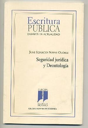 ESCRITURA PUBLICA. ENSAYOS DE ACTUALIDAD -- SEGURIDAD JURÍDICA Y DEONTOLOGÍA: NAVAS ...