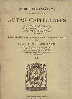 INDICE SISTEMATICO DE ACUERDOS DE LAS ACTAS CAPITULARES DE LA CIUDAD DE CADIZ (1717-1807). TOMO II:...