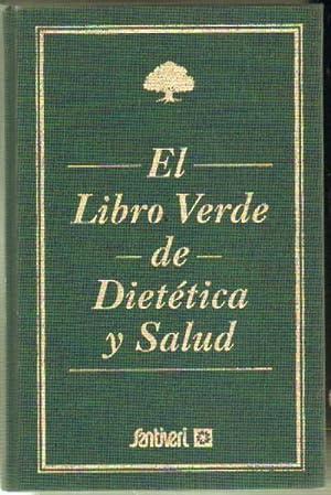 EL LIBRO VERDE DE DIETETICA Y SALUD: VV. AA.