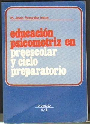 EDUCACION PSICOMOTRIZ EN PREESCOLAR Y CICLO PREPARATORIO: FERNANDEZ IRIARTE, M. JESUS