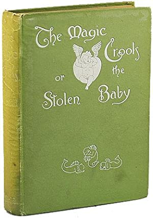 THE MAGIC CROOK OR THE STOLEN BABY: A FAIRY STORY (Presentation Copy)