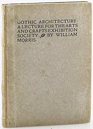 GOTHIC ARCHITECTURE: A LECTURE FOR THE ARTS: Morris, William