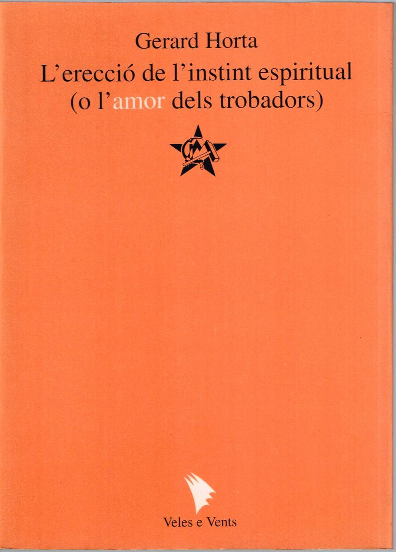 L'erecció de l'instint espiritual.(o l'amor dels trobadors) - Horta, Gerard