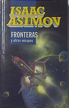 Fronteras Y Otros Ensayos,: Asimov Isaac