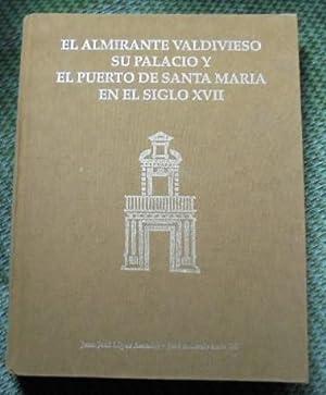 EL ALMIRANTE VALDIVIESO SU PALACIO Y EL: López Amador, Juan