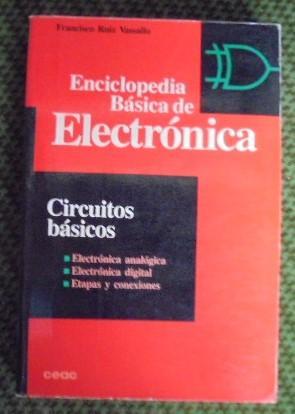 ENCICLOPEDIA BASICA DE ELECTRONICA: Circuitos básicos: Ruiz Vassallo, Francisco