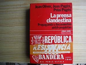 LA PRENSA CLANDESTINA. PROPAGANDA Y DOCUMENTOS ANTIFRANQUISTAS: OLIVER, Joan, PAGES,
